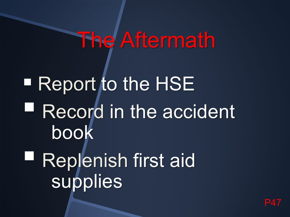The Aftermath Record in the accident book Replenish first aid supplies