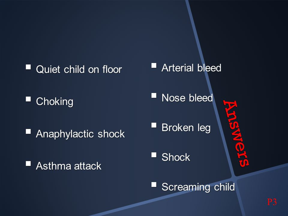 Answers Quiet child on floor Choking Anaphylactic shock Asthma attack