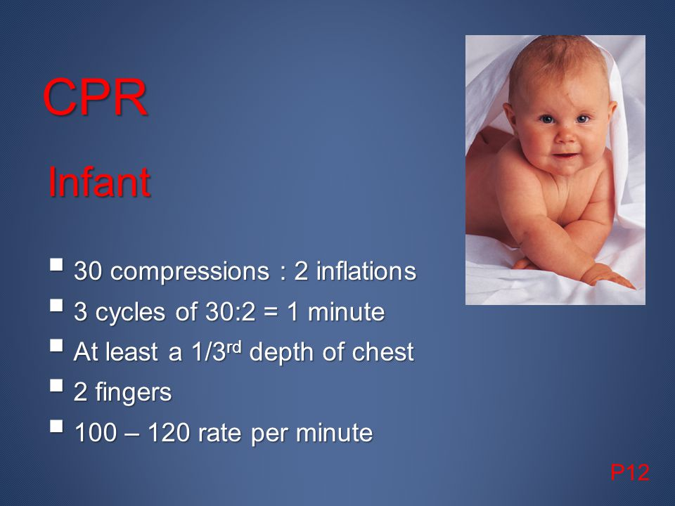 CPR Infant 30 compressions : 2 inflations 3 cycles of 30:2 = 1 minute