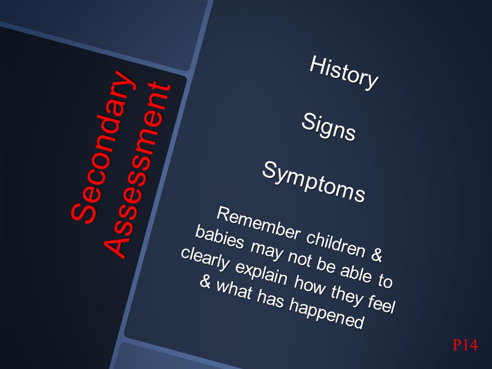 Secondary Assessment History Signs Symptoms Remember children &