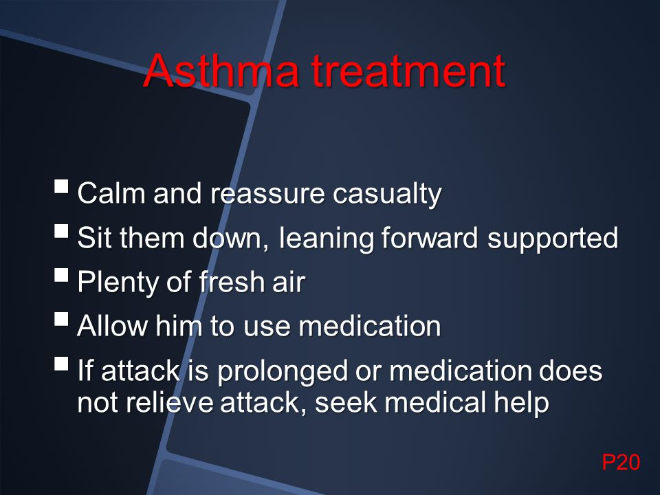 Asthma treatment Calm and reassure casualty