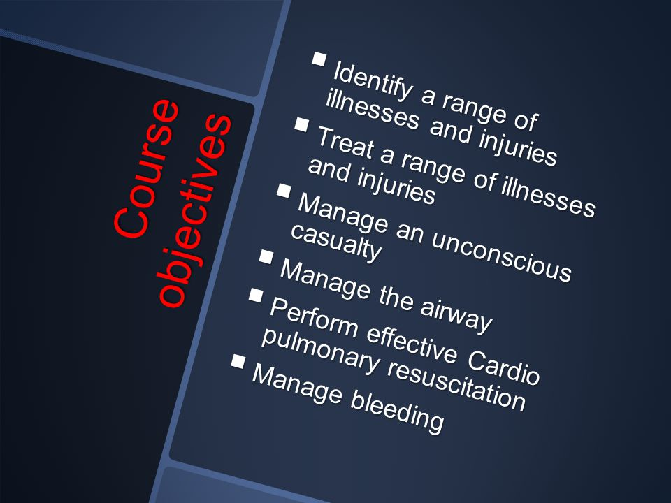 Course objectives Identify a range of illnesses and injuries