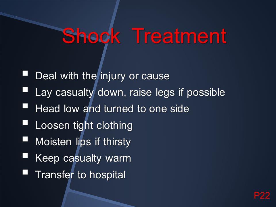 Shock Treatment Deal with the injury or cause