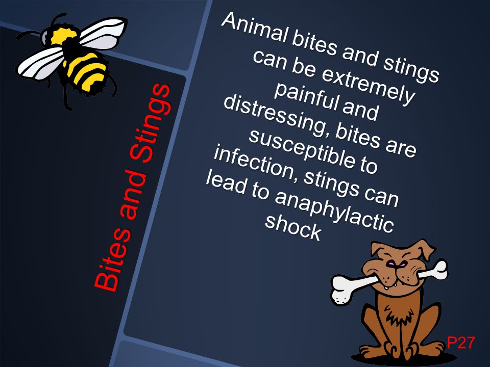 Animal bites and stings can be extremely painful and distressing, bites are susceptible to infection, stings can lead to anaphylactic shock
