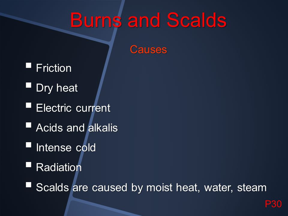 Burns and Scalds Causes Friction Dry heat Electric current