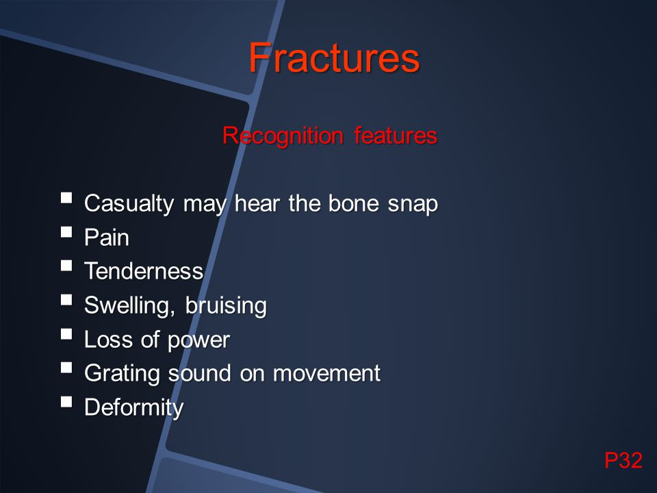 Fractures Recognition features Casualty may hear the bone snap Pain