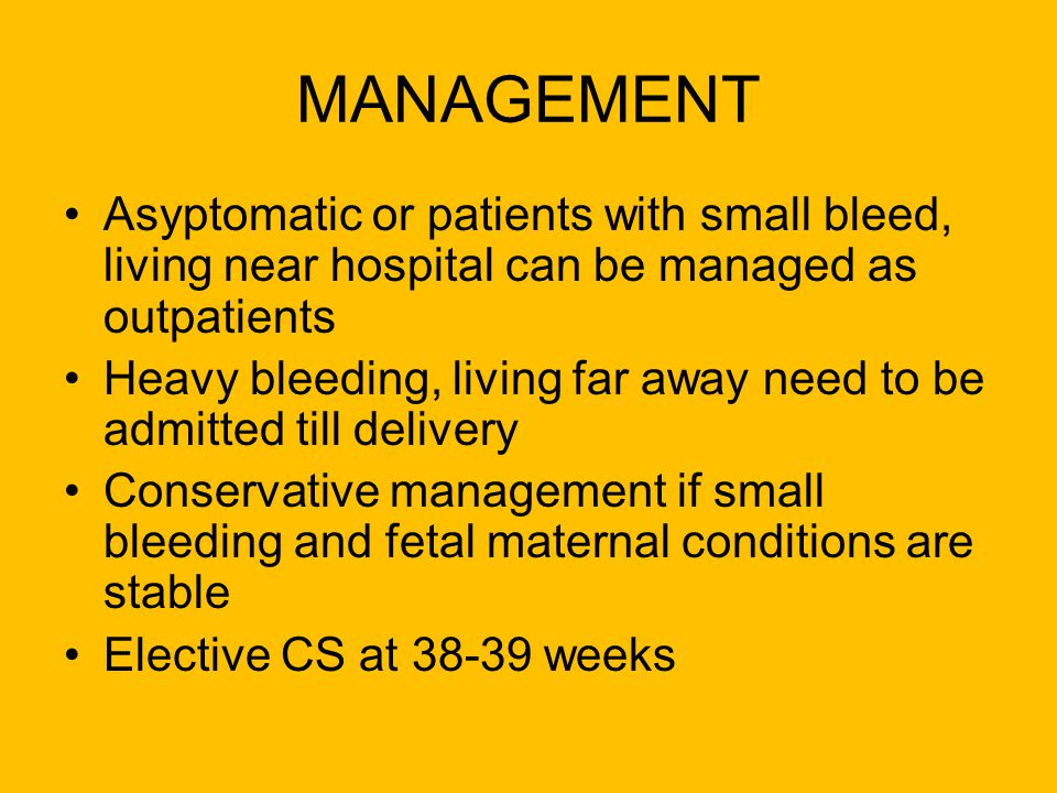 MANAGEMENT Asyptomatic or patients with small bleed, living near hospital can be managed as outpatients.