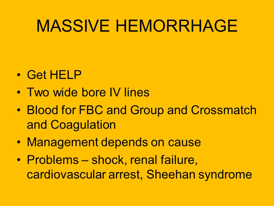 MASSIVE HEMORRHAGE Get HELP Two wide bore IV lines