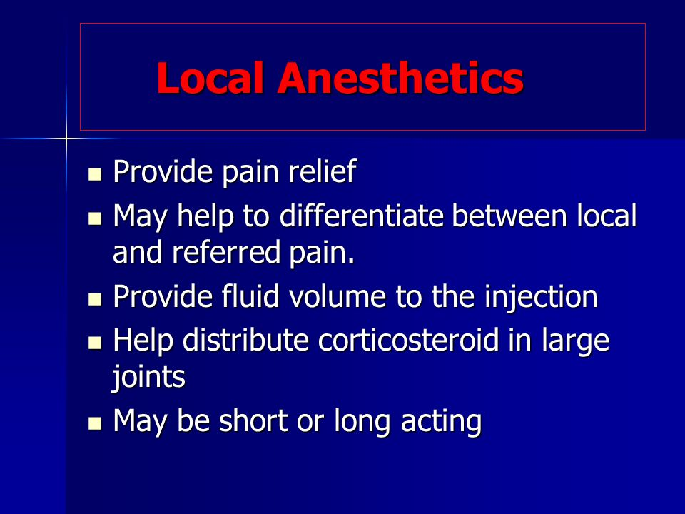 Local Anesthetics Provide pain relief