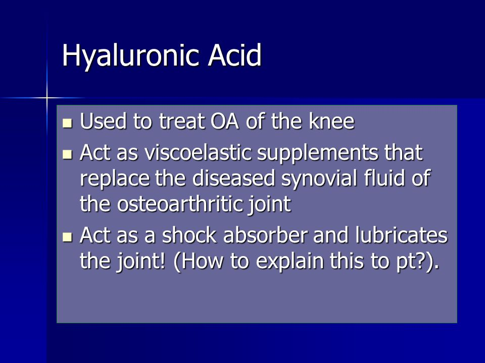 Hyaluronic Acid Used to treat OA of the knee