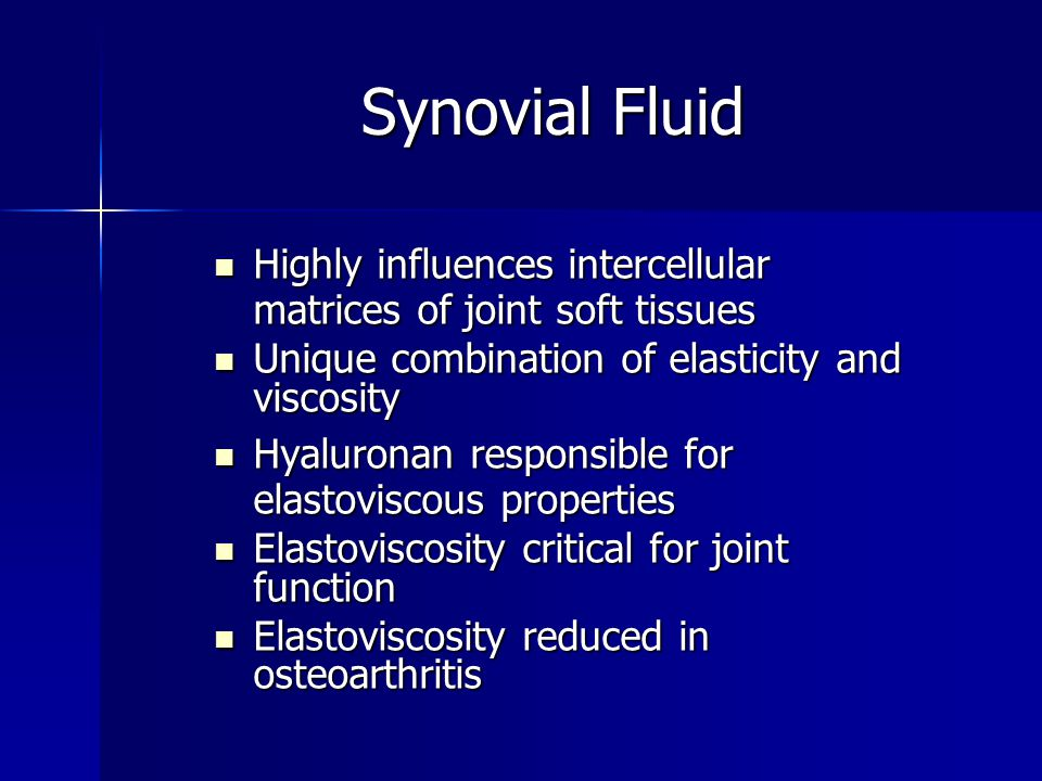 Synovial Fluid Highly influences intercellular matrices of joint soft tissues. Unique combination of elasticity and viscosity.