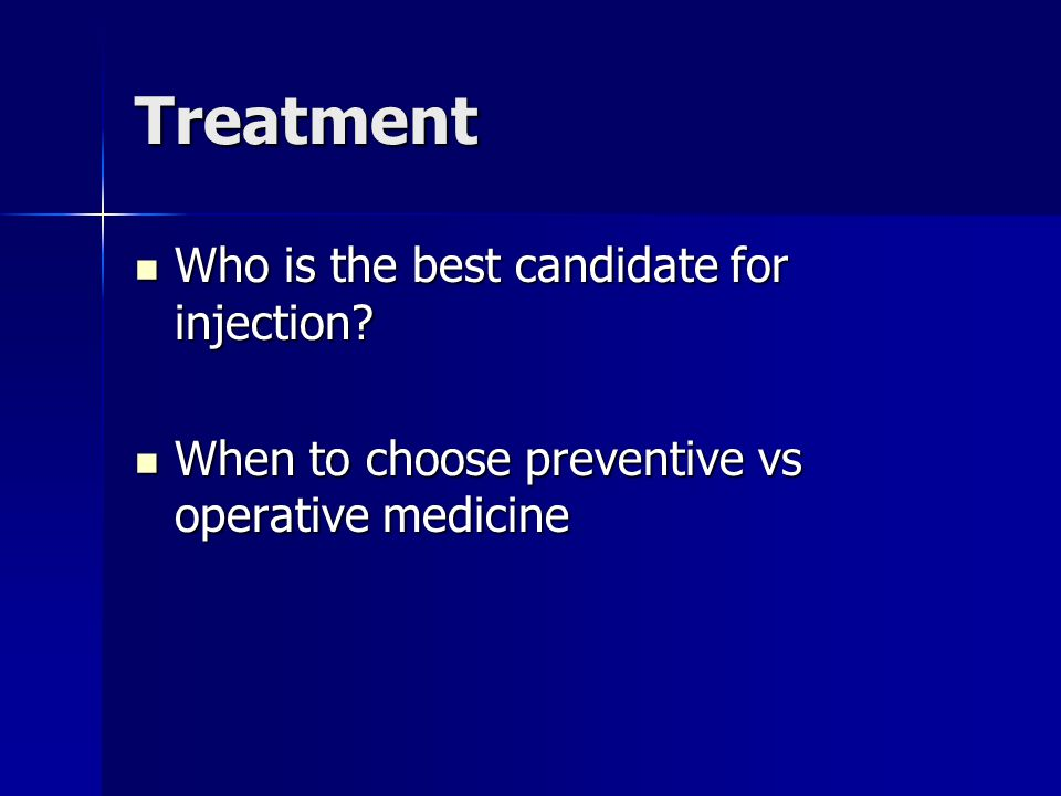 Treatment Who is the best candidate for injection