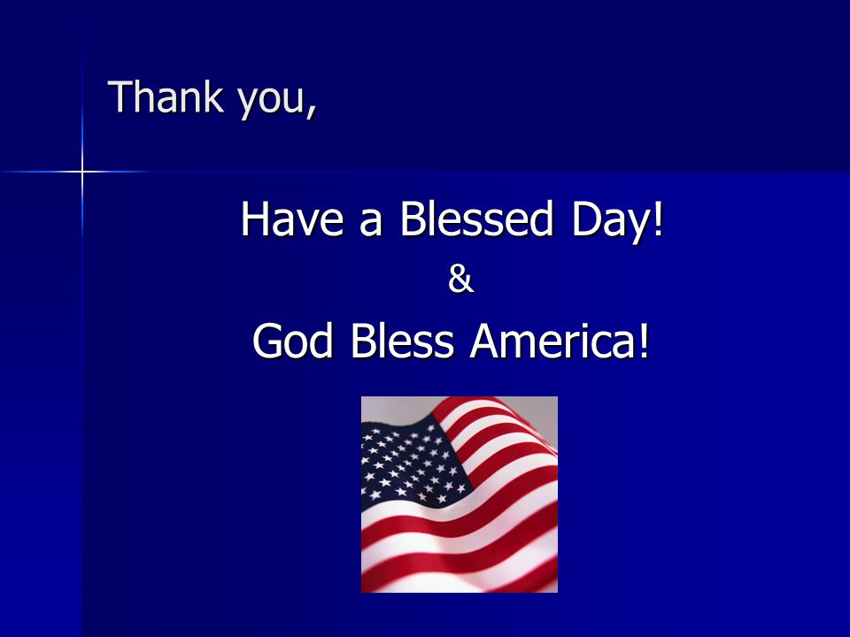 Thank you, Have a Blessed Day! & God Bless America!