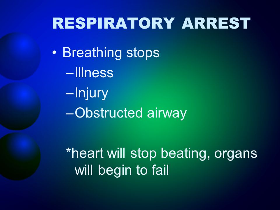 RESPIRATORY ARREST Breathing stops Illness Injury Obstructed airway