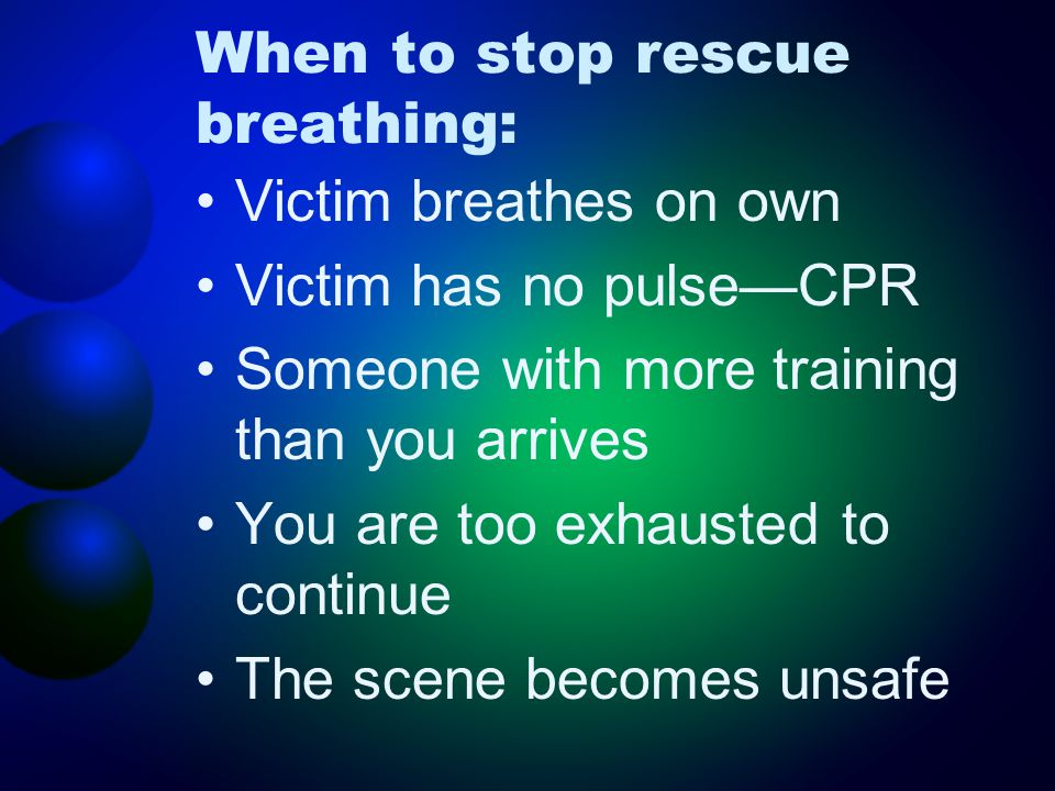 When to stop rescue breathing: