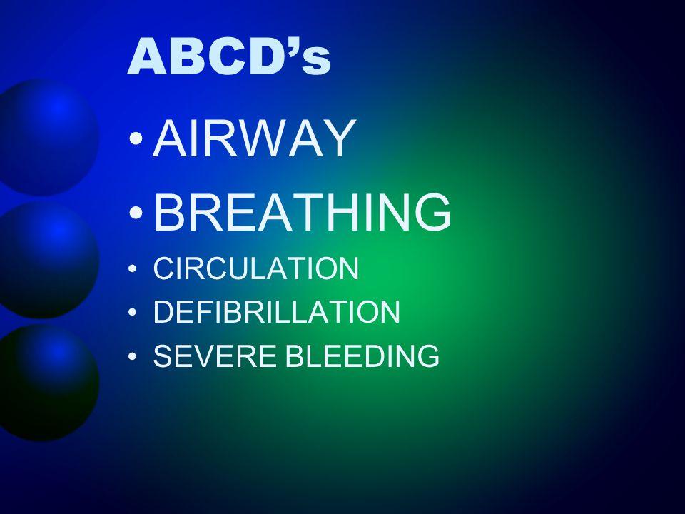 ABCD's AIRWAY BREATHING CIRCULATION DEFIBRILLATION SEVERE BLEEDING
