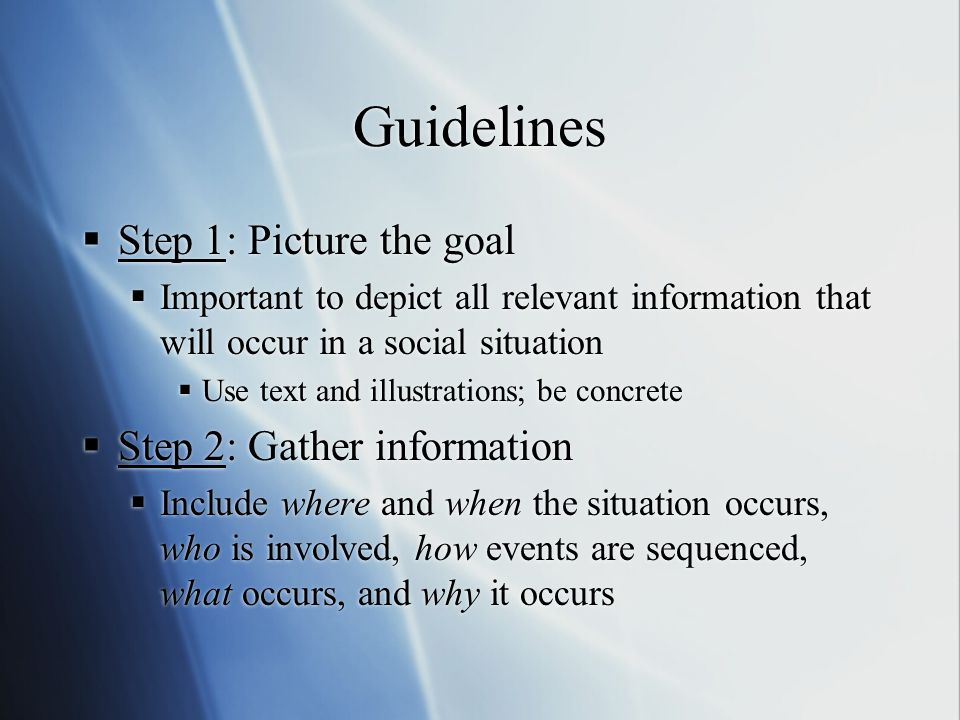 Guidelines Step 1: Picture the goal Step 2: Gather information