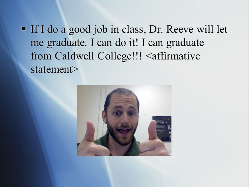If I do a good job in class, Dr. Reeve will let me graduate