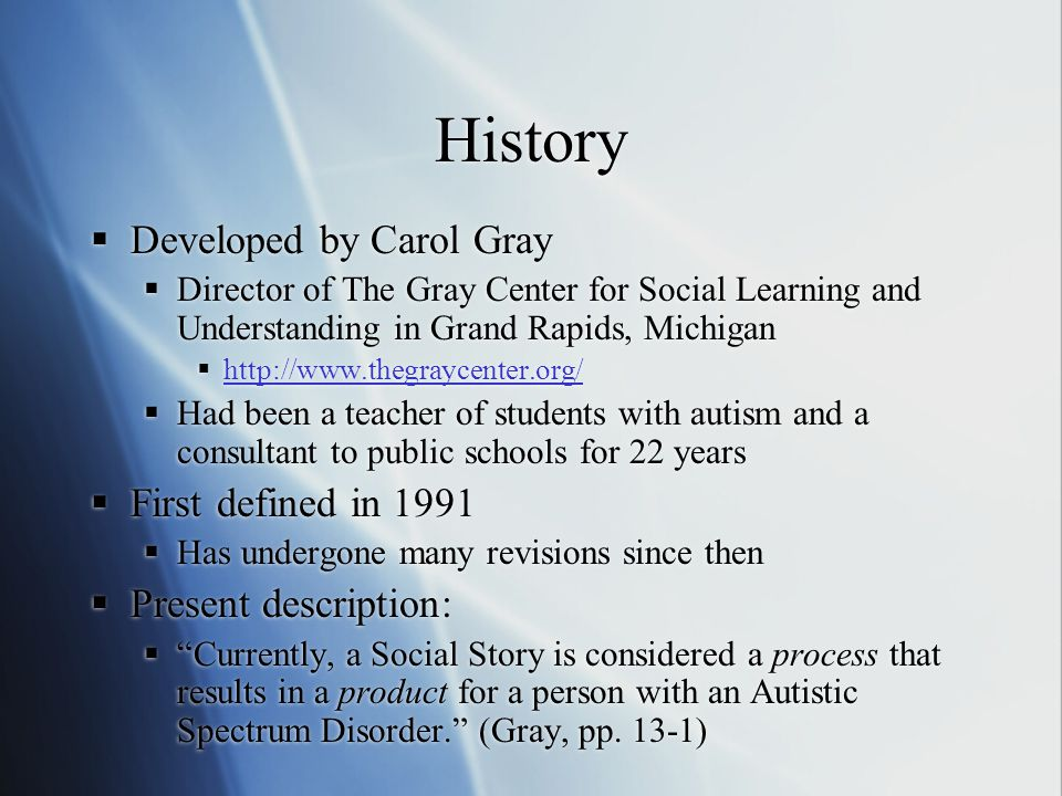 History Developed by Carol Gray First defined in 1991