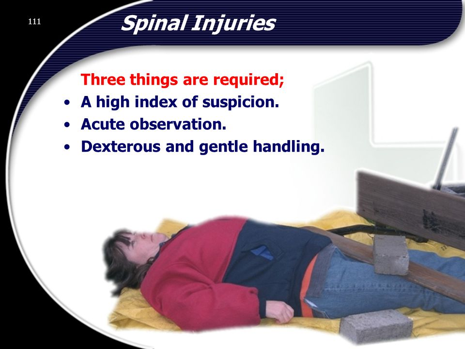 Spinal Injuries Three things are required; A high index of suspicion.