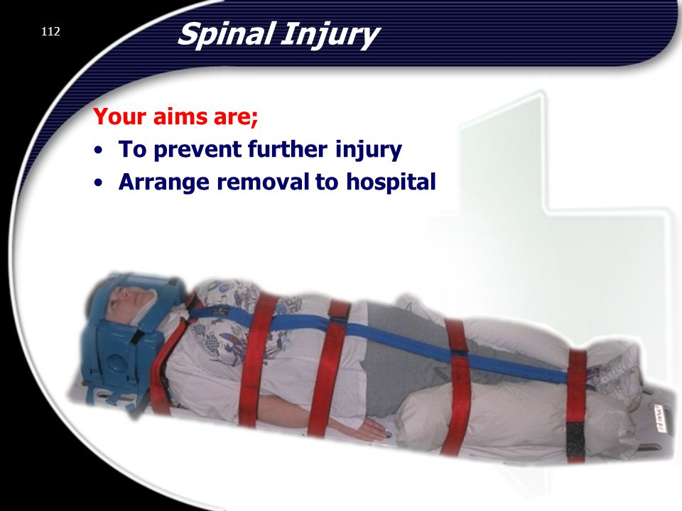 Spinal Injury Your aims are; To prevent further injury