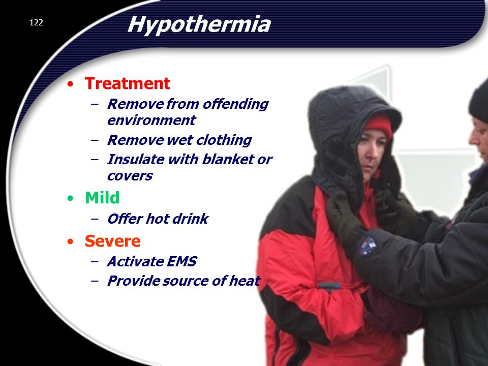 Hypothermia Treatment Mild Severe Remove from offending environment
