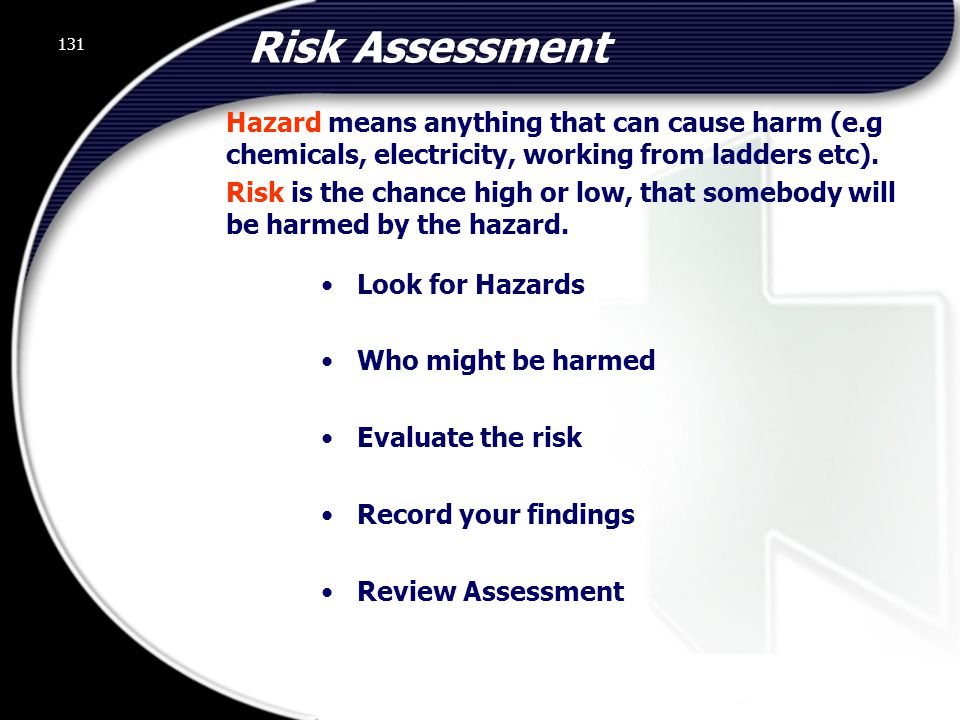 Risk Assessment Hazard means anything that can cause harm (e.g chemicals, electricity, working from ladders etc).