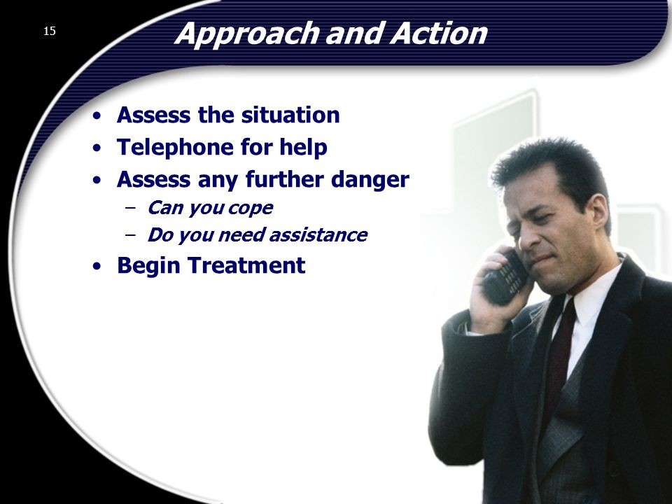 Approach and Action Assess the situation Telephone for help