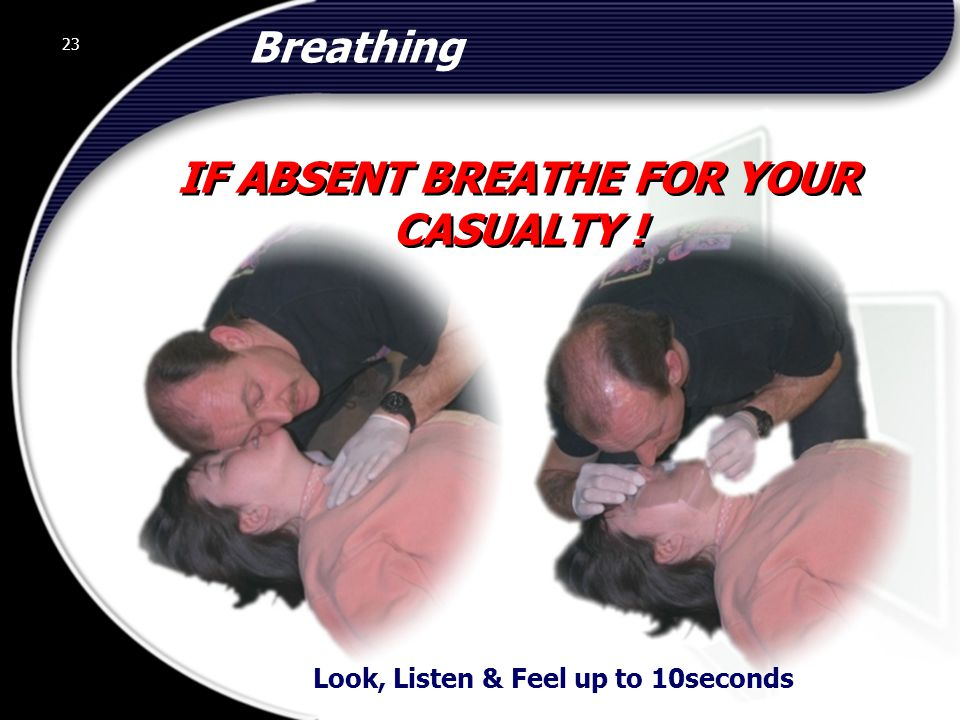 IF ABSENT BREATHE FOR YOUR CASUALTY !