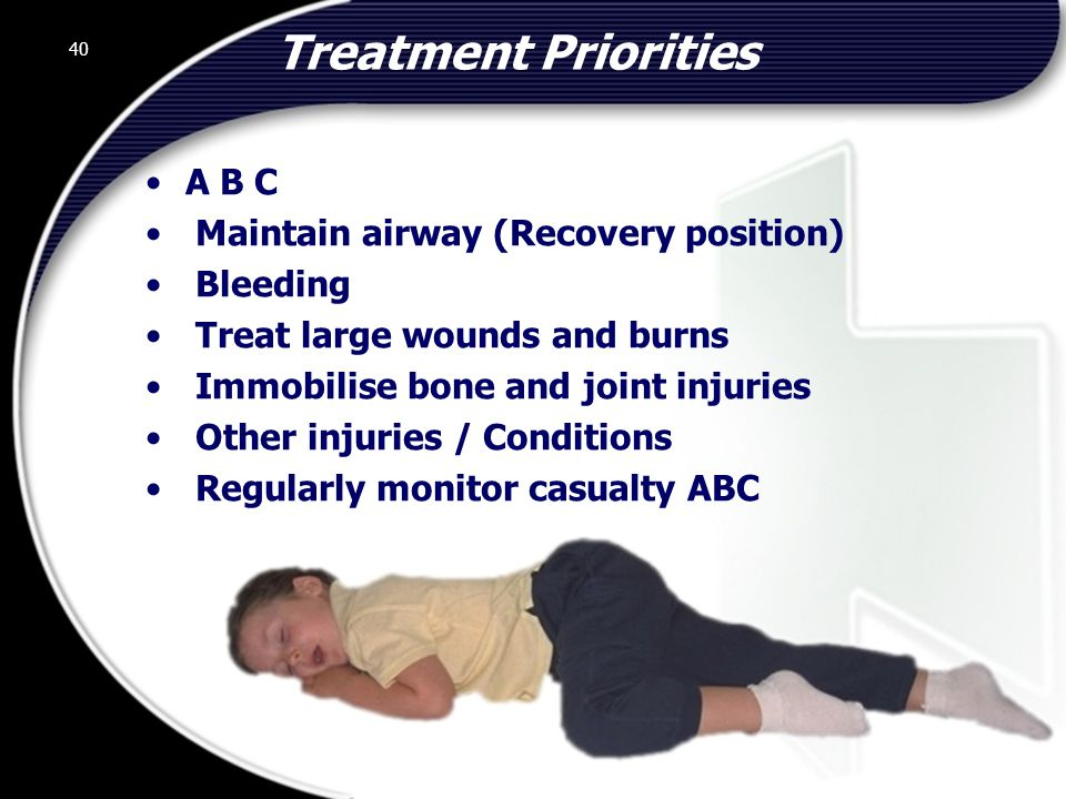 Treatment Priorities A B C Maintain airway (Recovery position)