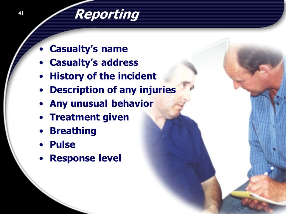 Reporting Casualty's name Casualty's address History of the incident
