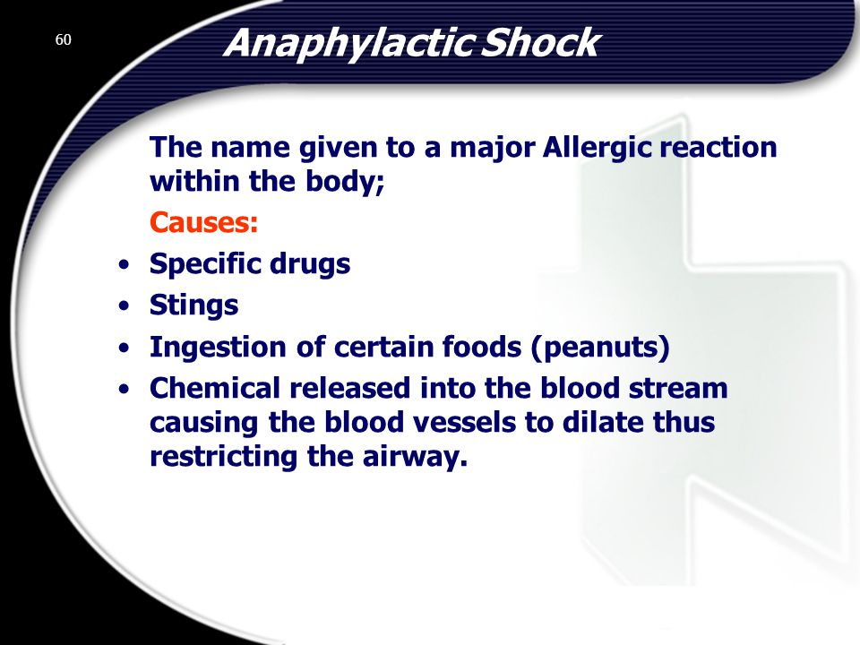 Anaphylactic Shock The name given to a major Allergic reaction within the body; Causes: Specific drugs.
