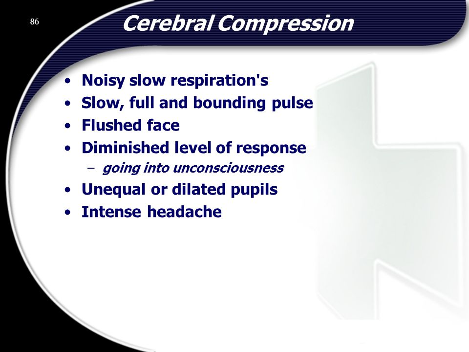 Cerebral Compression Noisy slow respiration s