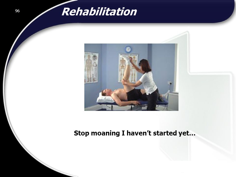 Rehabilitation Stop moaning I haven't started yet…