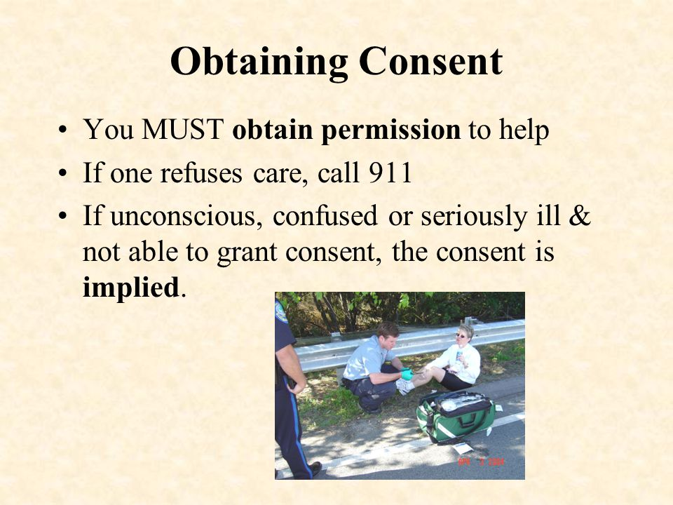 Obtaining Consent You MUST obtain permission to help