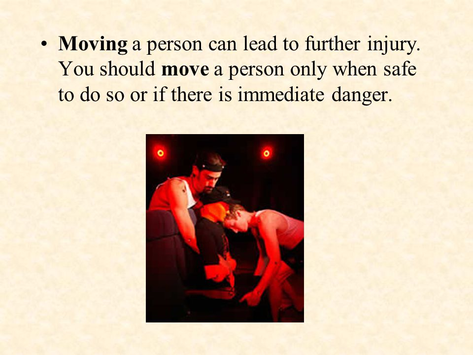 Moving a person can lead to further injury