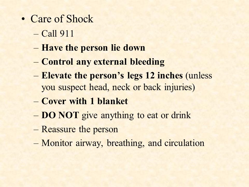 Care of Shock Call 911 Have the person lie down