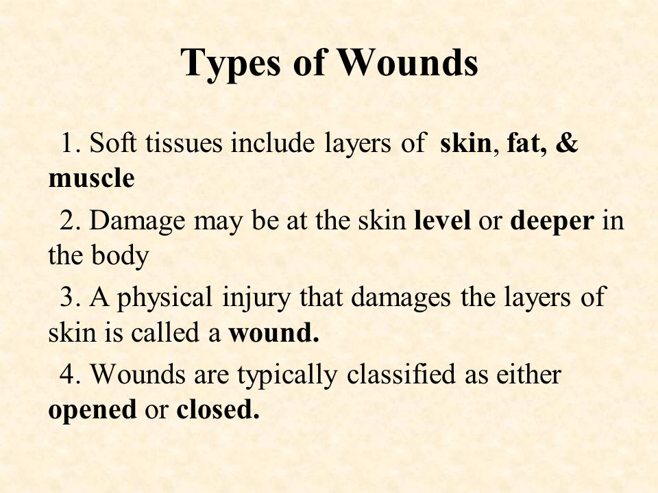 Types of Wounds 1. Soft tissues include layers of skin, fat, & muscle