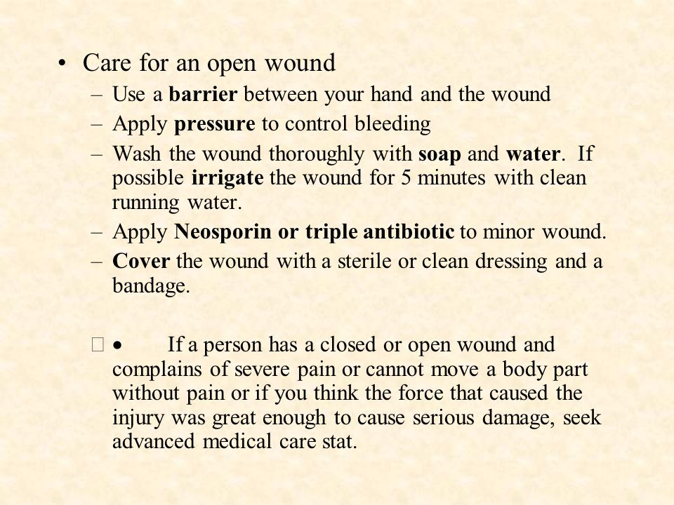 Care for an open wound Use a barrier between your hand and the wound