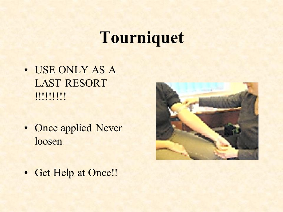 Tourniquet USE ONLY AS A LAST RESORT !!!!!!!!!