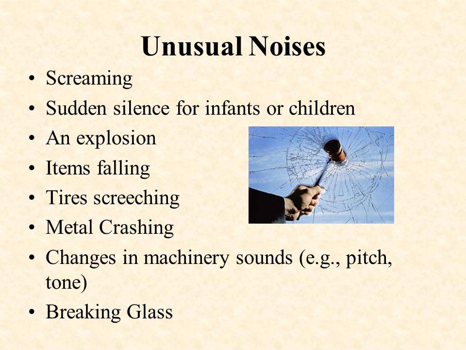 Unusual Noises Screaming Sudden silence for infants or children