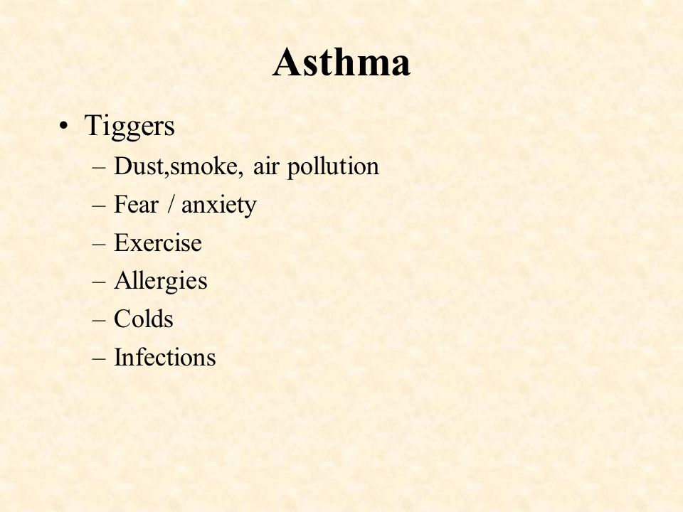Asthma Tiggers Dust,smoke, air pollution Fear / anxiety Exercise