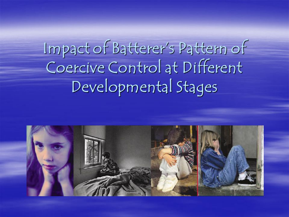Impact of Batterer's Pattern of Coercive Control at Different Developmental Stages