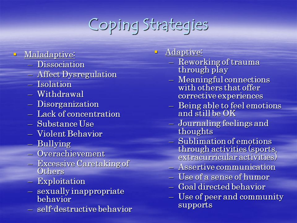 Coping Strategies Adaptive: Maladaptive: