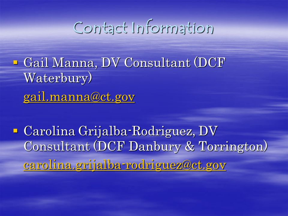 Contact Information Gail Manna, DV Consultant (DCF Waterbury) gail.manna@ct.gov.
