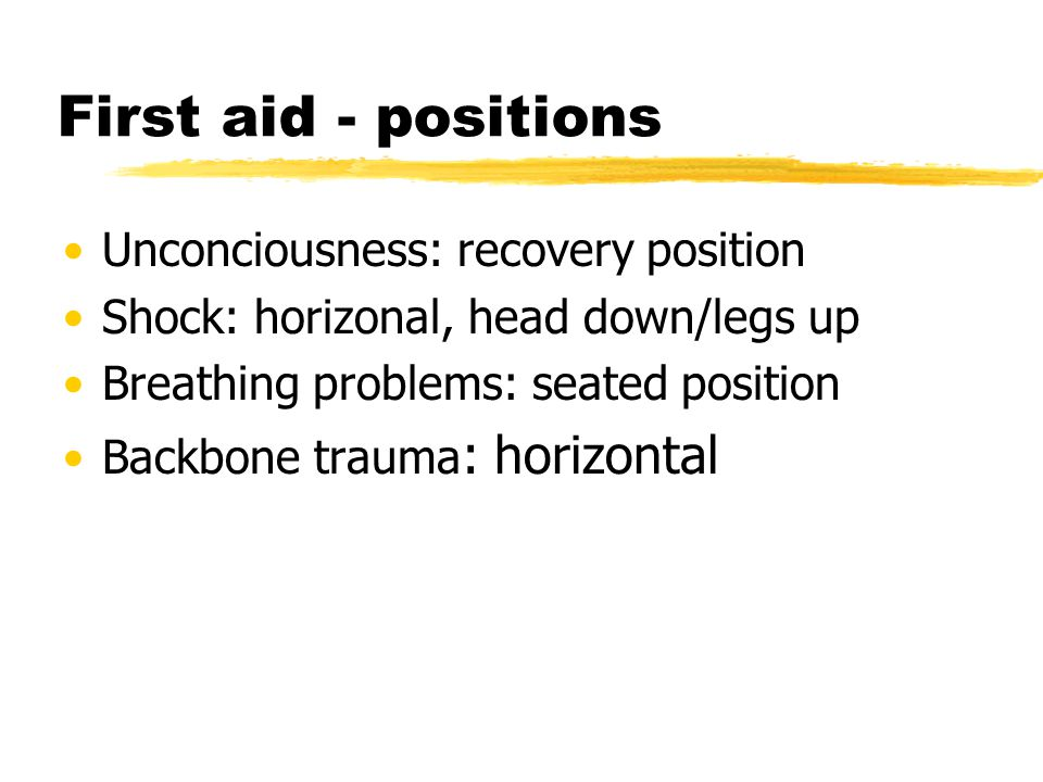First aid - positions Unconciousness: recovery position