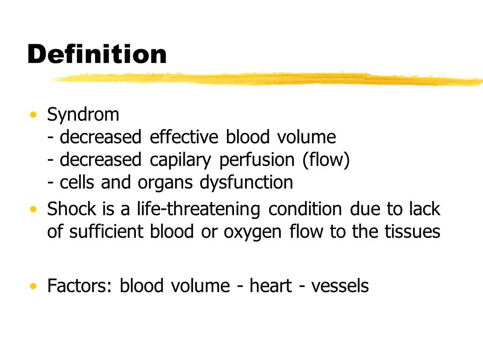 Definition Syndrom - decreased effective blood volume - decreased capilary perfusion (flow) - cells and organs dysfunction.