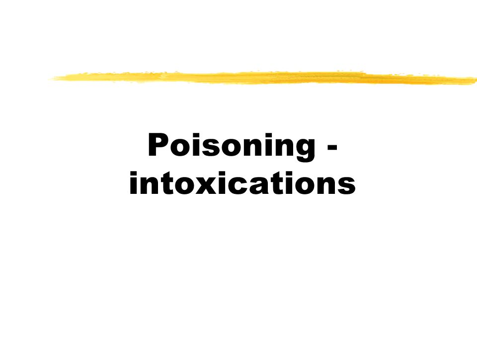 Poisoning - intoxications