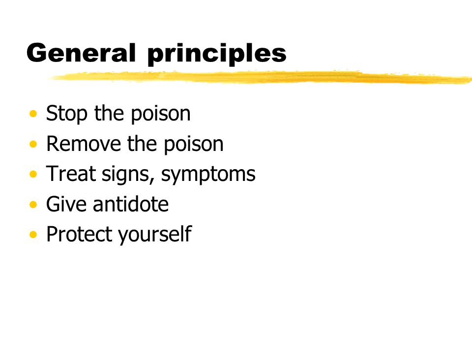 General principles Stop the poison Remove the poison