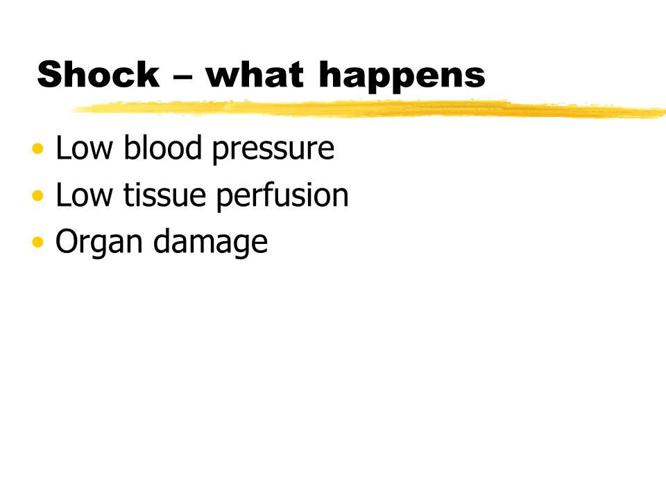 Shock – what happens Low blood pressure Low tissue perfusion